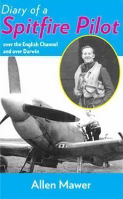 Diary of a Spitfire Pilot - Over the English Channel and Over Darwin