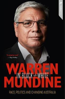 Warren Mundine in Black and White - Race, Politics and Changing Australia