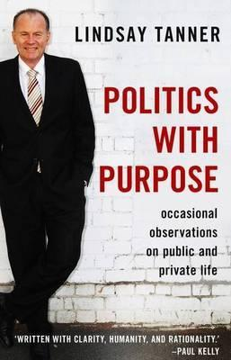 Politics with Purpose - Occasional Observations on Public and Private Life