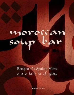 Moroccan Soup Bar - Recipes of a Spoken Menu and a Little Bit of Spice