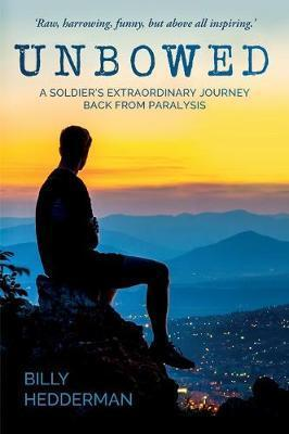 Unbowed - A Soldier's Extraordinary Journey Back from Paralysis