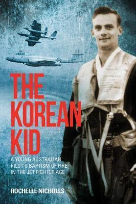 Korean Kid - A Young Australian Pilot's Baptism of Fire in the Jet  Fighter Age