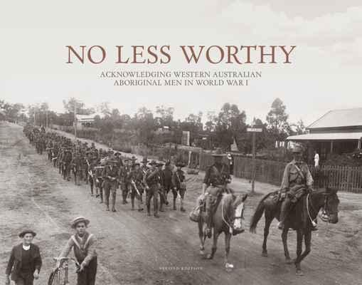 No Less Worthy - Acknowledging Western Australian Aboriginal Men in World War I