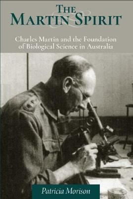 Martin Spirit: Charles Martin and the Foundation of Biological Science in Australia