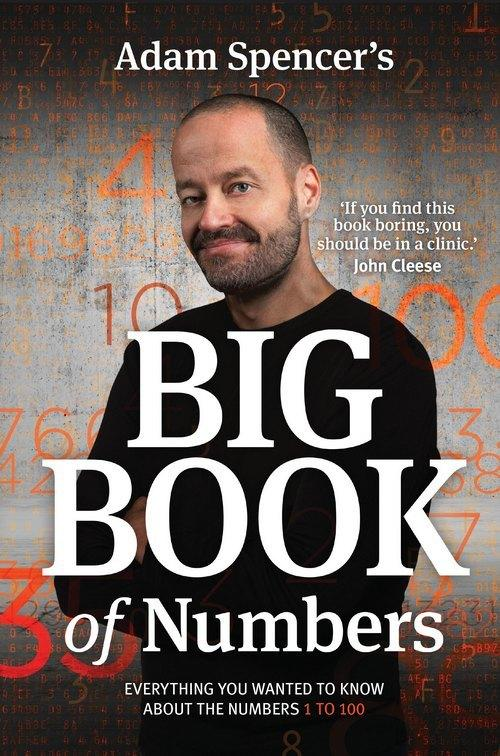 Adam Spencer's Big Book of Numbers - Everything You Wanted to Know About Numbers 1 to 100