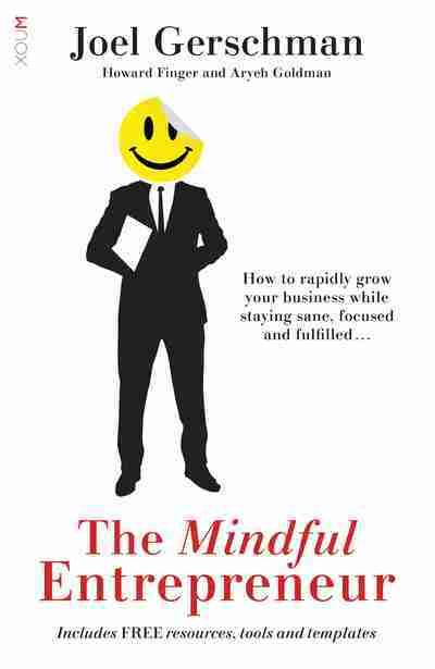 Mindful Entrepreneur - How to Grow Your Business While Staying Sane, Focused and Fulfilled...