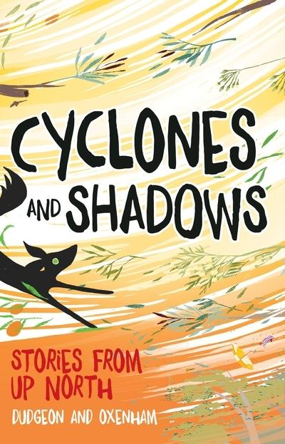 Cyclones and Shadows - Stories from Up North