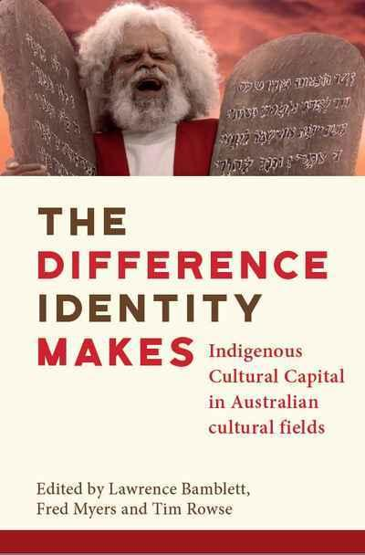 Difference Identity Makes -  Indigenous Cultural Capital in Australian cultural fields