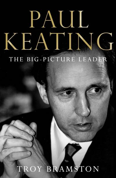 Paul Keating - The Big-Picture Leader