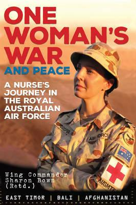 One Woman's War and Peace - A Nurse's Journey Through the Royal Australian Air Force