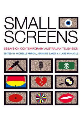 Small Screens - Essays on Contemporary Australian Television