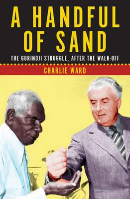 Handful of Sand - The Gurindji Struggle, After the Walk-off