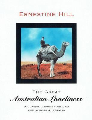 Great Australian Loneliness - A Classic Journey Around and Across Australia