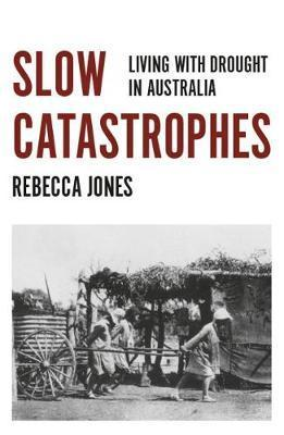 Slow Catastrophes - Living with Drought in Australia