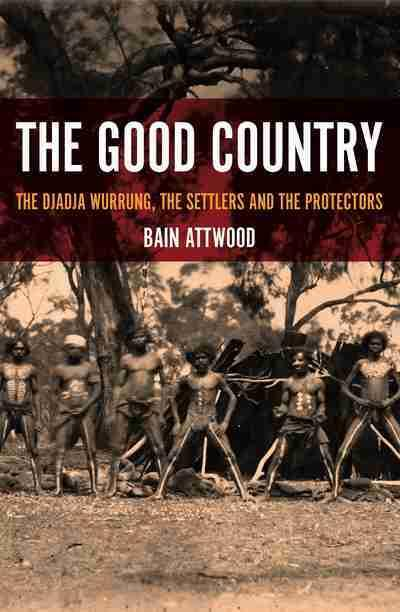 Good Country: The Djadja Wurrung, The Settlers and the Protectors