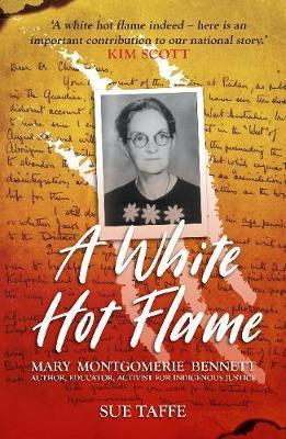 White Hot Flame - Mary Montgomerie Bennett, Author, Educator, Activist for Indigenous Justice
