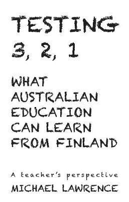 Testing 3,2,1: What Australian Education Can Learn From Finland: A teachers perspective