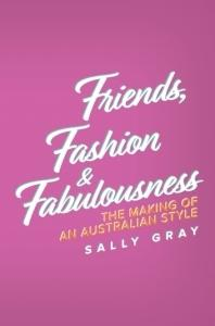 Friends, Fashion and Fabulousness - The Making of an Australian Style