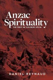ANZAC Spirituality - The First AIF Soldiers Speak