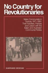 No Country for Revolutionaries - Italian Communists in Sydney 1971-1991: Their Activities, Policies and Liaison with the Italian and Australian Communist Parties