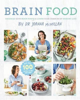 Brain Food by Joanna McMillan - Maximise Your Brain Power and Lower YourChance of Memory Loss