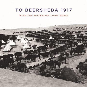 To Beersheba 1917: With the Australian Light Horse