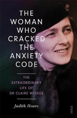 Woman Who Cracked the Anxiety Code: The extraordinary life of Dr Claire Weekes