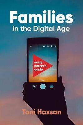Families in the Digital Age - Every Parent's Guide