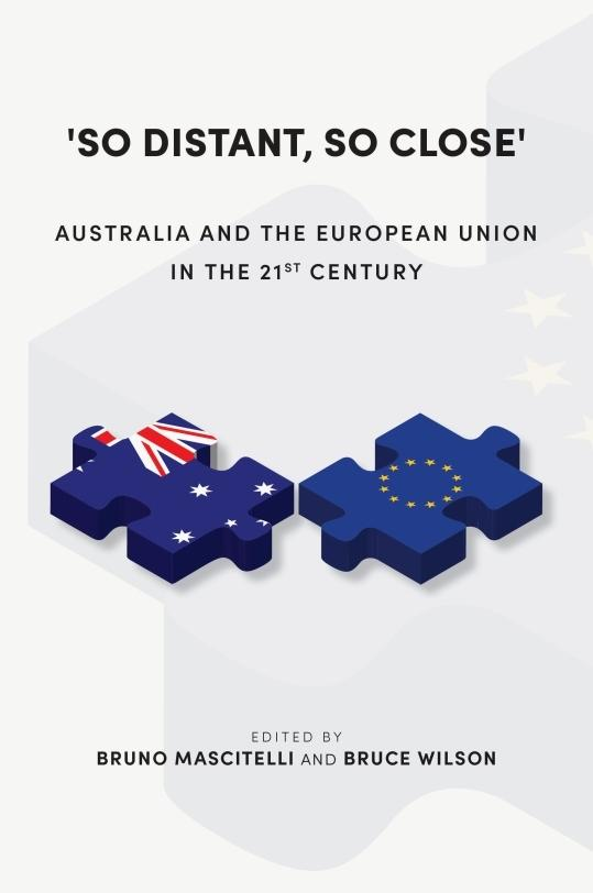 'So Distant, So Close': Australia and the European Union in the 21st Century