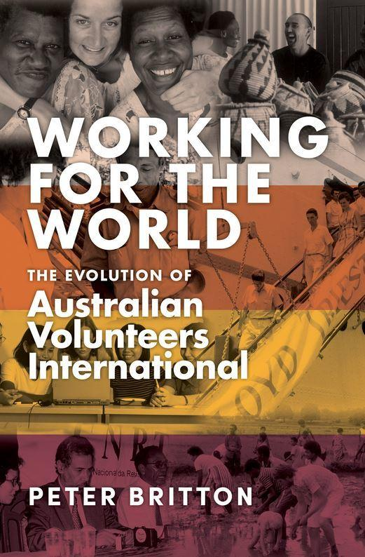 Working for the World - The Evolution of Australian Volunteers International
