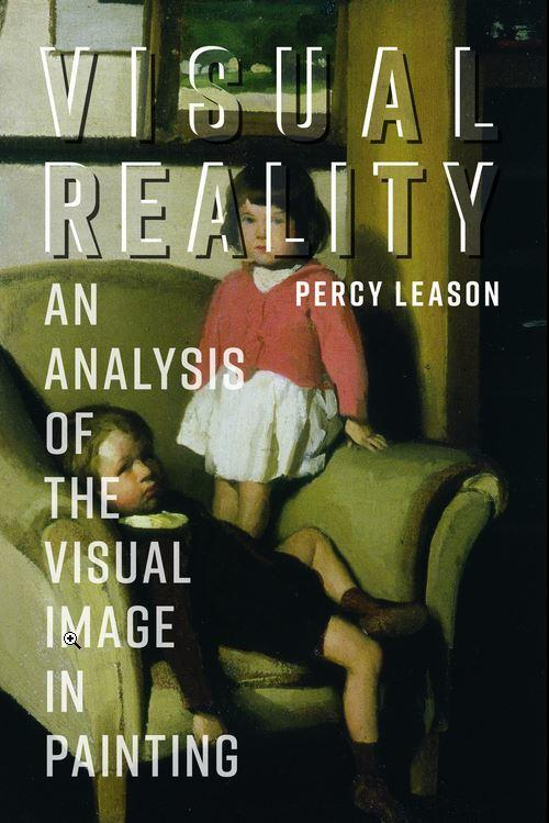 Visual Reality: An Analysis of the Visual Image in Painting