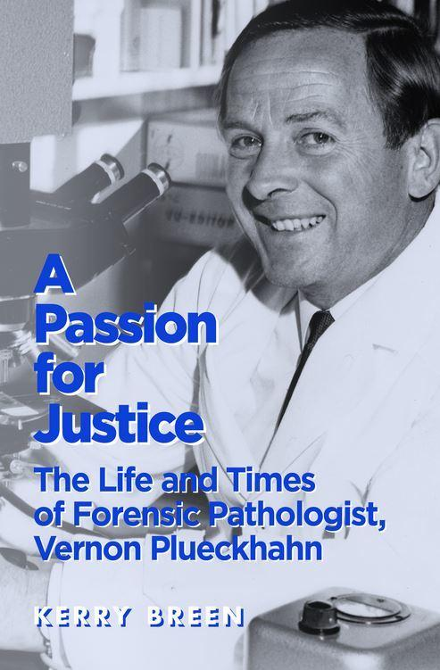 A Passion for Justice: The Life and Times of Forensic Pathologist, Vernon Plueckhahn