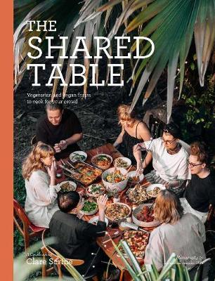 Shared Table - Vegetarian and vegan feasts to cook for your crowd