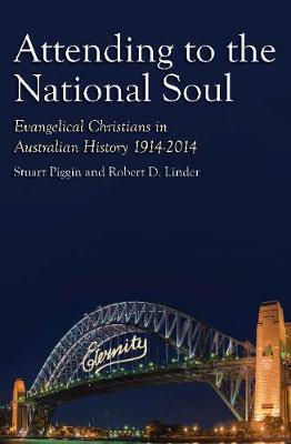 Attending to the National Soul: Evangelical Christians In Australian History, 1914-2014