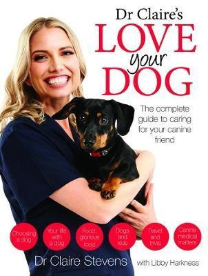 Dr Claire's Love your Dog:The Complete Guide to Caring for Your Canine Friend