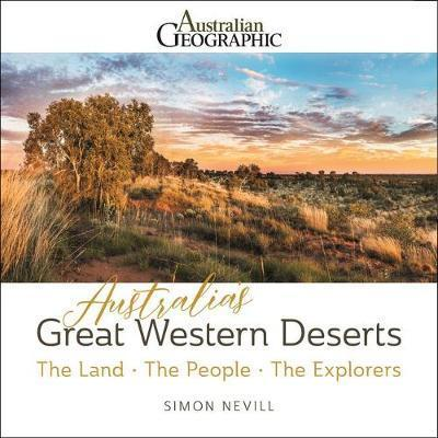 Australia's Great Western Deserts - The Land - the People - the Explorers