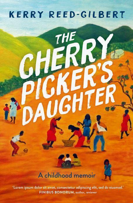 Cherry Picker's Daughter - A childhood memoir