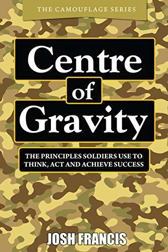 Centre of Gravity - The principles soldiers use to think, act and achieve success
