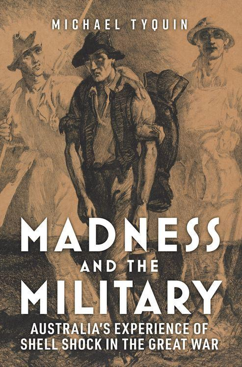 Madness and the Military: Australia's Experience of Shell Shock in the Great War