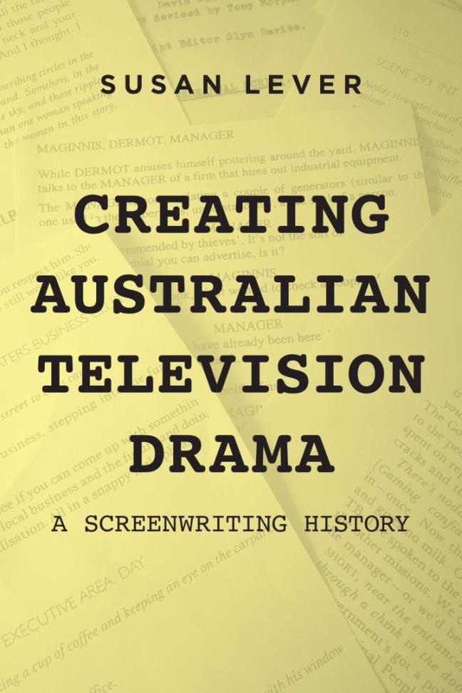 Creating Australian Television Drama: A Screenwriting History