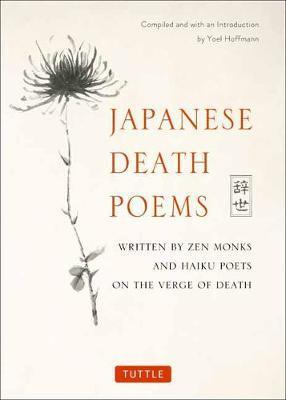 Japanese Death Poems - Written by Zen Monks and Haiku Poets on the Verge of Death