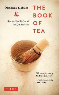 Book of Tea - Beauty, Simplicity and the Zen Aesthetic