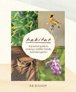 Habitat - A Practical Guide to Creating a Wildlife-Friendly Australian Garden