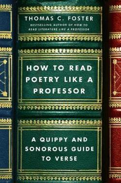 How to Read Poetry Like a Professor - A Quippy and Sonorous Guide to Verse