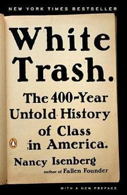 White Trash - The 400 Year Untold History of Class in America