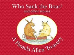 Who Sank the Boat? and Other Stories - A Pamela Allen Treasury