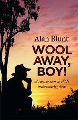 Wool Away, Boy! A Ripping Memoir of Life in the Shearing Sheds