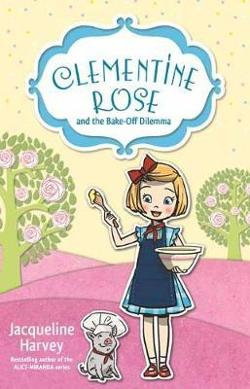 Clementine Rose and the Bake-Off Dilemma - Book 14