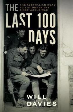 Last 100 Days - The Australian Road to Victory in the First World War