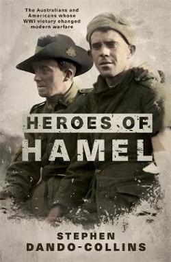 Heroes of Hamel - The Australians and Americans whose WWI victory changed modern warfare